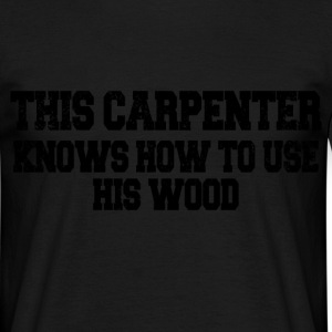 this carpenter T-Shirts - Men's T-Shirt