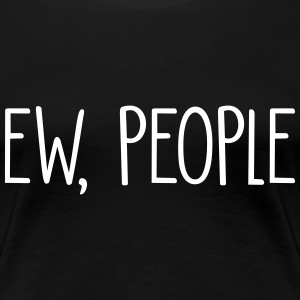 Ew People T-Shirts - Women's Premium T-Shirt