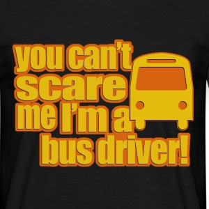 you cant scare me im a bus driver T-Shirts - Men's T-Shirt
