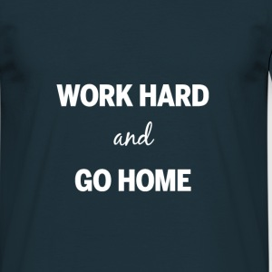 Work hard and go home - Men's T-Shirt