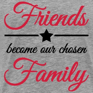 Friends become our chosen family T-Shirts - Männer Premium T-Shirt
