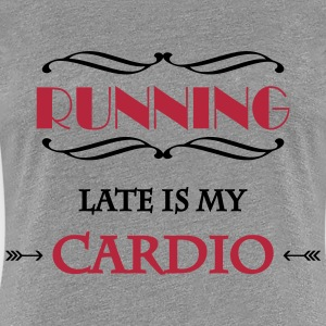 Running late is my cardio T-skjorter - Premium T-skjorte for kvinner