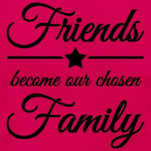 Friends become our chosen family Tee shirts - T-shirt Femme