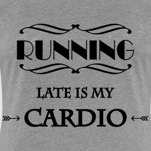 Running late is my cardio T-Shirts - Frauen Premium T-Shirt