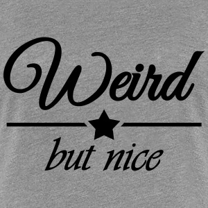 Weird but nice T-shirts - Vrouwen Premium T-shirt