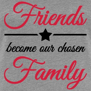 Friends become our chosen family Tee shirts - T-shirt Premium Femme