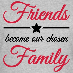 Friends become our chosen family Camisetas - Camiseta mujer