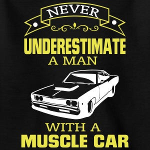 NEVER A MAN TO UNDERESTIMATE HIS MUSCLE CAR! Shirts - Kids' T-Shirt