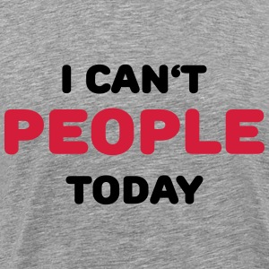 I can't people today Magliette - Maglietta Premium da uomo