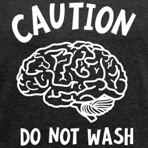 Caution - Do Not Wash (Brain) T-Shirts - Frauen T-Shirt mit gerollten Ärmeln