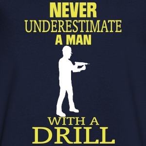 NEVER UNDERESTIMATE A MAN WITH DRILL! T-Shirts - Men's V-Neck T-Shirt