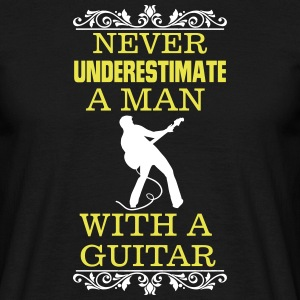 NEVER UNDERESTIMATE A MAN WITH A GUITAR! T-Shirts - Men's T-Shirt