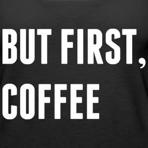 But First, Coffee Tops - Women's Premium Tank Top