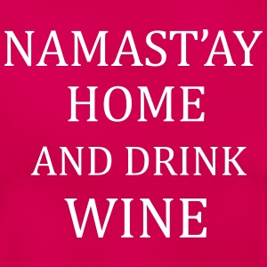 Namast'ay home drink wine T-Shirts - Women's T-Shirt