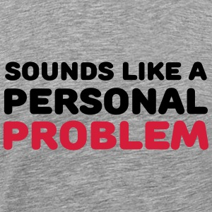 Sounds like a personal problem T-shirts - Premium-T-shirt herr