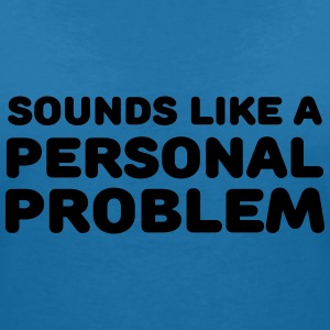 Sounds like a personal problem T-shirts - Vrouwen T-shirt met V-hals