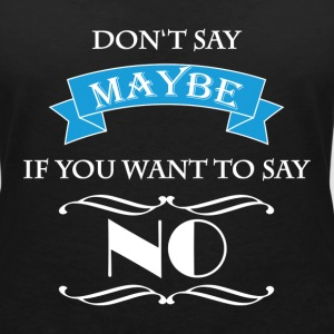 Don't say maybe if you want to say NO T-shirts - Vrouwen T-shirt met V-hals