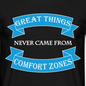 Great things never came from comfort zones T-shirts - T-shirt herr
