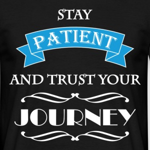 Stay patient and trust your journey T-Shirts - Männer T-Shirt