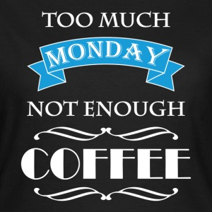Too much monday, not enough coffee T-Shirts - Women's T-Shirt