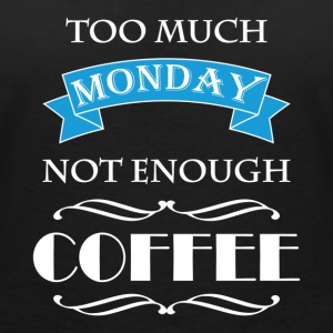 Too much monday, not enough coffee T-Shirts - Frauen T-Shirt mit V-Ausschnitt
