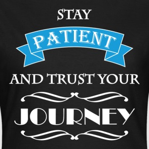 Stay patient and trust your journey T-shirts - Vrouwen T-shirt