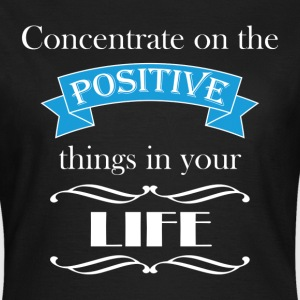 Concentrate on the positive T-Shirts - Women's T-Shirt