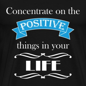 Concentrate on the positive T-Shirts - Men's Premium T-Shirt