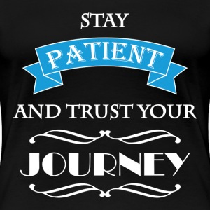 Stay patient and trust your journey Tee shirts - T-shirt Premium Femme