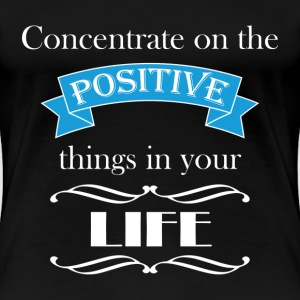 Concentrate on the positive T-shirts - Dame premium T-shirt