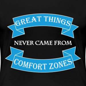 Great things never came from comfort zones T-shirts - Premium-T-shirt dam