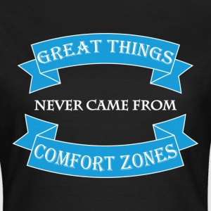Great things never came from comfort zones T-shirts - Dame-T-shirt