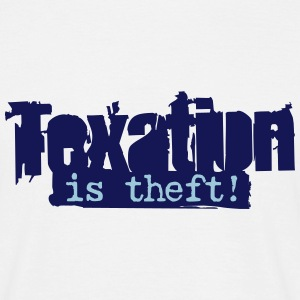 Taxation is Theft T-Shirts - Männer T-Shirt