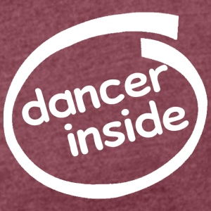 Dancer Inside T-Shirts - Frauen T-Shirt mit gerollten Ärmeln