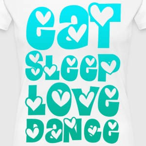 Eat Sleep Love DANCE T-Shirts - Frauen Premium T-Shirt