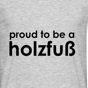 Proud to be a Holzfuß - black/grey - Männer T-Shirt