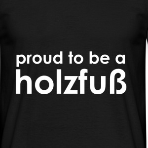 Proud to be a Holzfuß - white/black - Männer T-Shirt