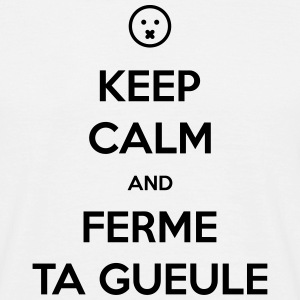 keep calm and ferme la Tee shirts - T-shirt Homme