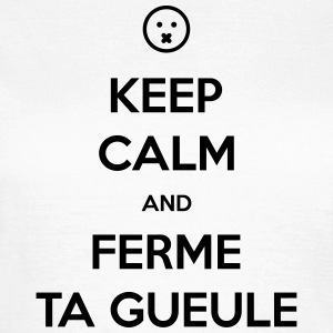 keep calm and ferme la Tee shirts - T-shirt Femme