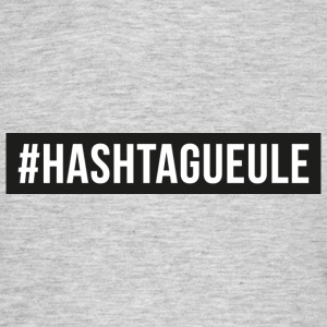 hastagueule.png Tee shirts - T-shirt Homme