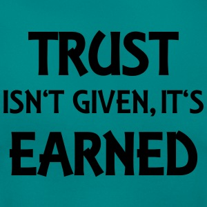Trust isn't given, it's earned Camisetas - Camiseta mujer