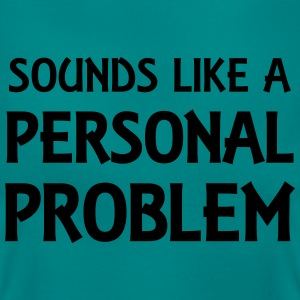 Sounds like a personal problem T-Shirts - Frauen T-Shirt