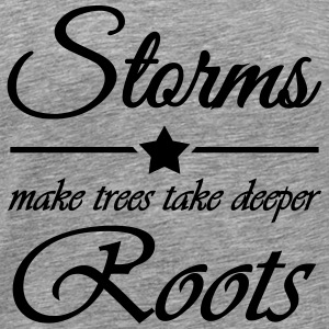 Storms make trees take deeper roots T-Shirts - Männer Premium T-Shirt