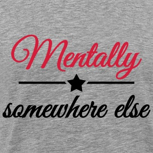 Mentally somewhere else T-Shirts - Männer Premium T-Shirt