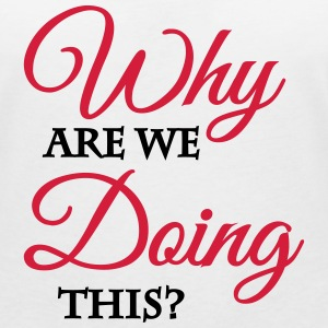 WHy are we doing this? T-Shirts - Frauen T-Shirt mit V-Ausschnitt