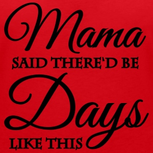Mama said there'd be days like this T-Shirts - Frauen T-Shirt mit V-Ausschnitt