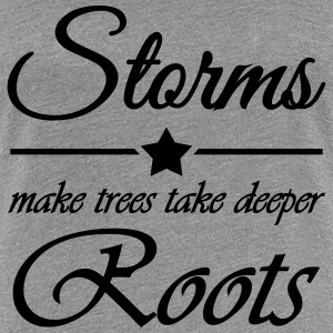 Storms make trees take deeper roots T-shirts - Dame premium T-shirt