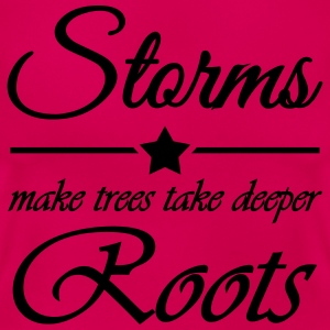 Storms make trees take deeper roots T-shirts - Vrouwen T-shirt