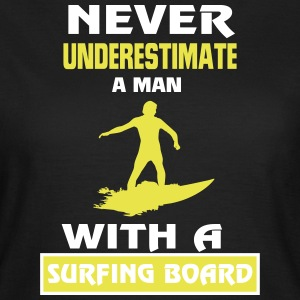 NEVER UNDERESTIMATE A MAN WITH SURFBOARD! T-Shirts - Women's T-Shirt