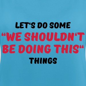 We shouldn't be doing this Sportbekleidung - Frauen Tank Top atmungsaktiv